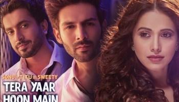 Tera Yaar Hoon Main Lyrics - Sonu Ke Titu Ki Sweety | Kartik Aaryan, Nushrat Bharucha, Sunny Singh, Arijit Singh, Rochak Kohli