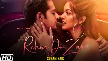 Rehne Do Zara Lyrics - Soham Naik | Vatsal Sheth, Ishita Dutta