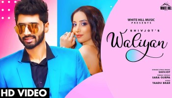 Waliyan Lyrics - Shivjot | Sara Gurpal, Marianna Hovhannisian
