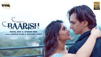 Baarish Lyrics - Stebin Ben | Payal Dev, Mohsin Khan, Shivangi Joshi
