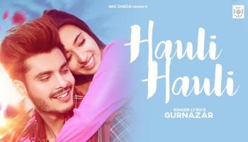 Hauli Hauli Lyrics - Gurnazar | Nikeet Dhillon, Divya Puri