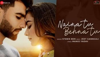 Naina Tu Behna Tu Lyrics - Stebin Ben | Manav Chhabra, Stefy Patel