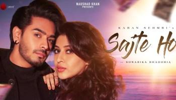 Sajte Ho Lyrics - Karan Sehmbi | Sonarika Bhadoria, Samar Vermani