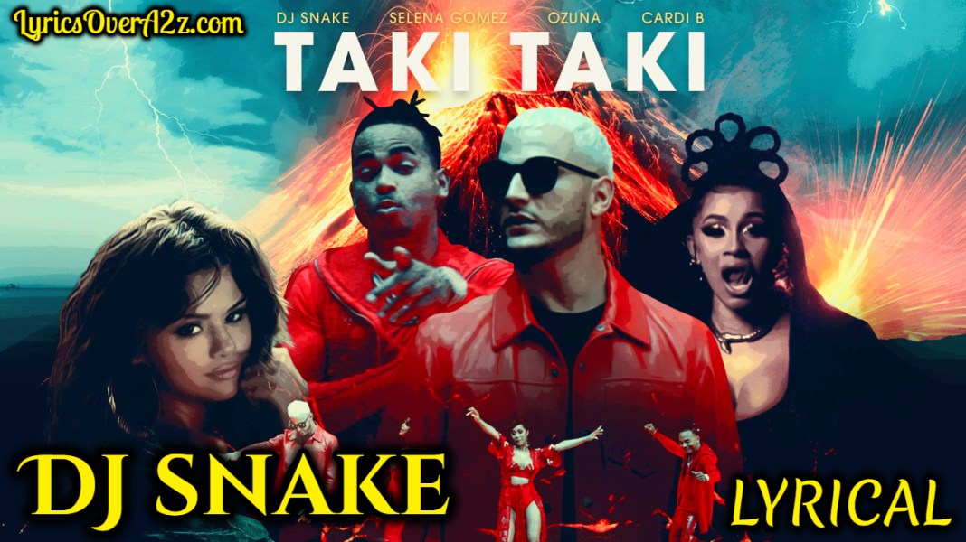 Taki Taki Lyrics - DJ Snake (Ozuna,Selena Gomez & Cardi B)