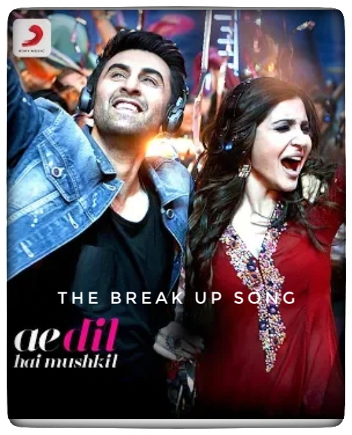 The Break Up Song Lyrics - Ae Dil Hai Mushkil