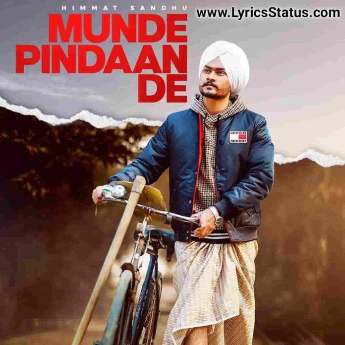 Munde Pinda De Himmat Sandhu Lyrics Status Download Jitt ke hatange vadde shehar nu Bhawe munde asi nikke nikke pinda de Munde Pindaan De