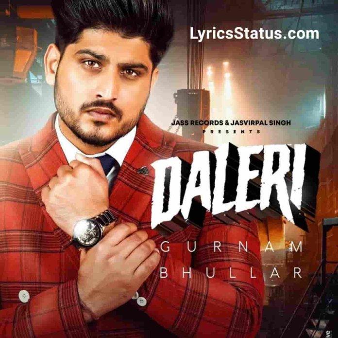Gurnam Bhullar new song Daleri Lyrics Status Download Video punjabi song Shonk naal rakhe hathyar jatta ne Jusseyan ch tunn ke Daleri rakhi aa