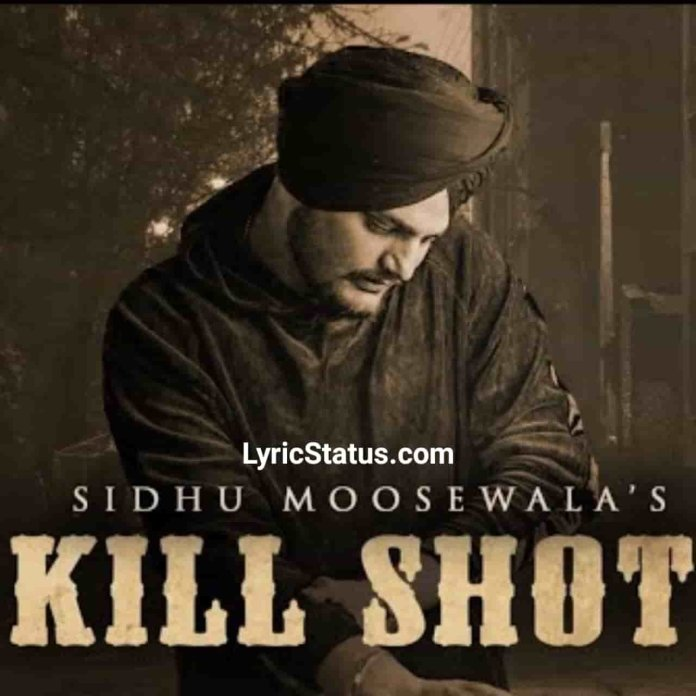 Sidhu Moose Wala Kill Shot Lyrics Status Download Punjabi Song Ho thode shehriyan da rehnda saara Thana laggya Ni saade pind balliye status video