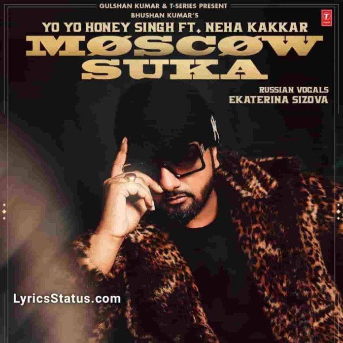 Yo Yo Honey Singh Moscow Mashuka Neha Kakkar Lyrics Status Download New Rap Song I love my new mashooka I love my new mashooka status