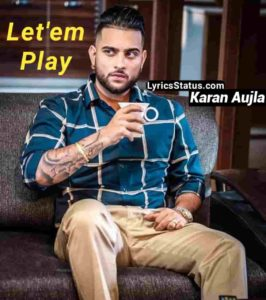 Let em Play Karan Aujla Lyrics Status Download Punjabi Song Aayunga maidaan game chhed lain de Hle khed'de jwaak koi naa khed len de video