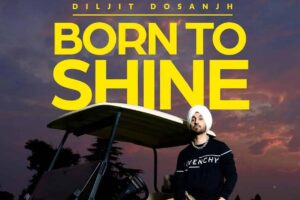 Diljit Dosanjh Born To Shine Lyrics Status Download Punjabi Song Paise puse baare billo soche duniya Jatt paida hoya bas chhaun vaste video.