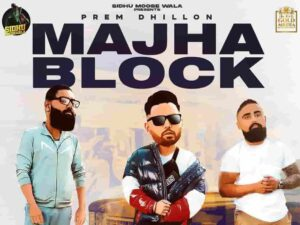 Prem Dhillon Majha Block Lyrics Status Download Punjabi Song Kadh time vekhne je johar ni Seat'an utte jatttan di ae taur ni WhatsApp video.