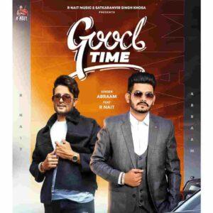 Abraam Good Time R Nait Lyrics Status Download Punjabi Song Kutti ae rakaane Dhuhi maade time di Ni changa time saukha Kithon aaya yaar te.