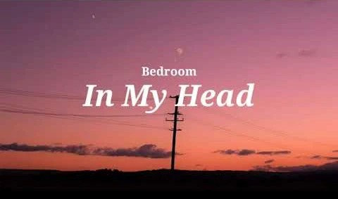 In My Head Bedroom Lyrics