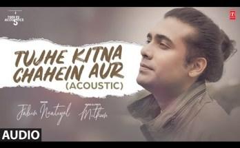 Tujhe Kitna Chahein Aur Lyrics - Jubin Nautiyal