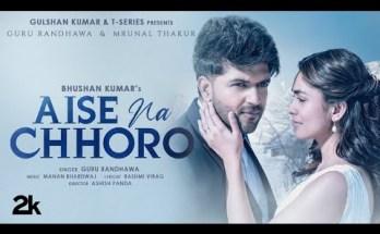 Aise Na Chhoro Song Lyrics - Guru Randhawa