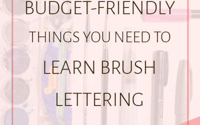 Top 5 Budget-Friendly Things You Absolutely Need to Learn Brush Lettering