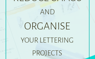 How to Reduce Chaos & Organise Lettering Projects