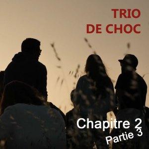 Trio de choc – chapitre 2 – partie 3 - L'amitié, il n'y a que ça de vrai