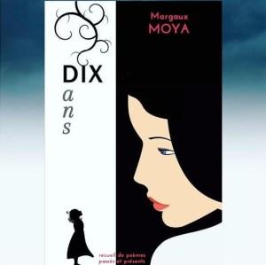 Recueil de poésies : Dix ans de Margaux Moya