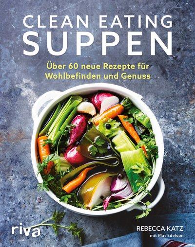 Clean Eating Suppen von Rebecca Katz und Mat Edelson, Cover mit freundlicher Genehmigung von riva
