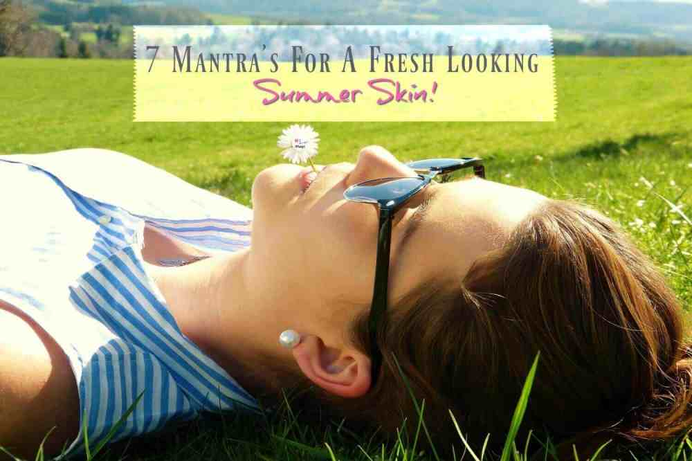 7 Mantras For A Fresh Looking Summer Skin