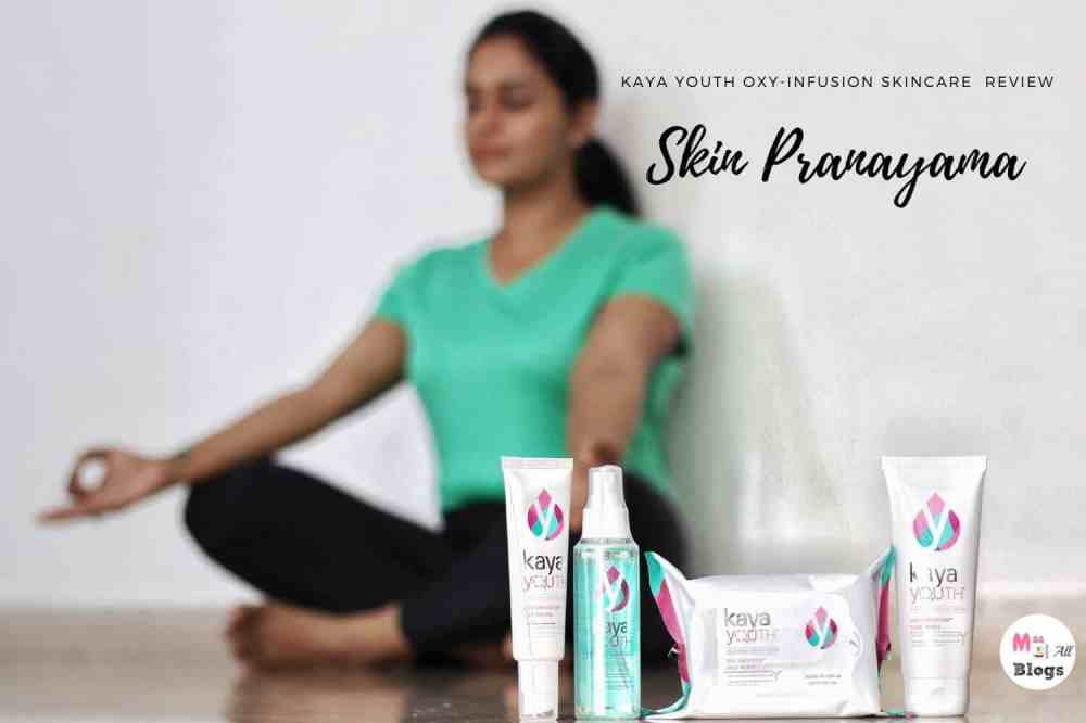 Skin Pranayam-Kaya Youth Oxy-Infusion Skincare Range Review