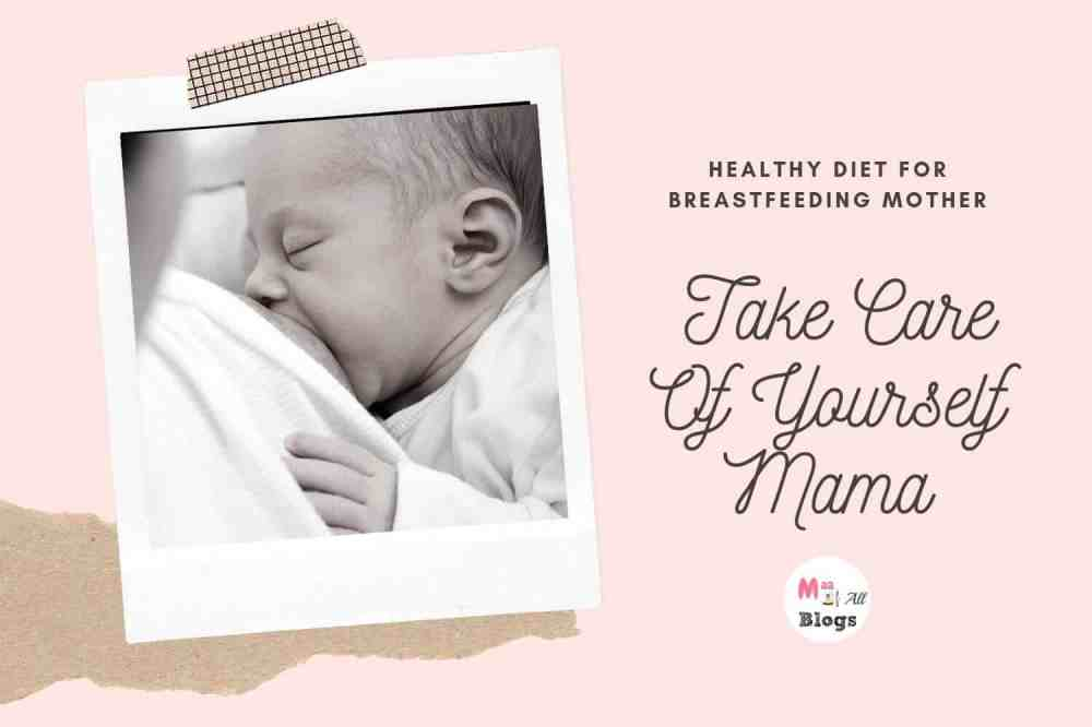 Healthy Diet For Breastfeeding Mother – Take Care Of Yourself Mama