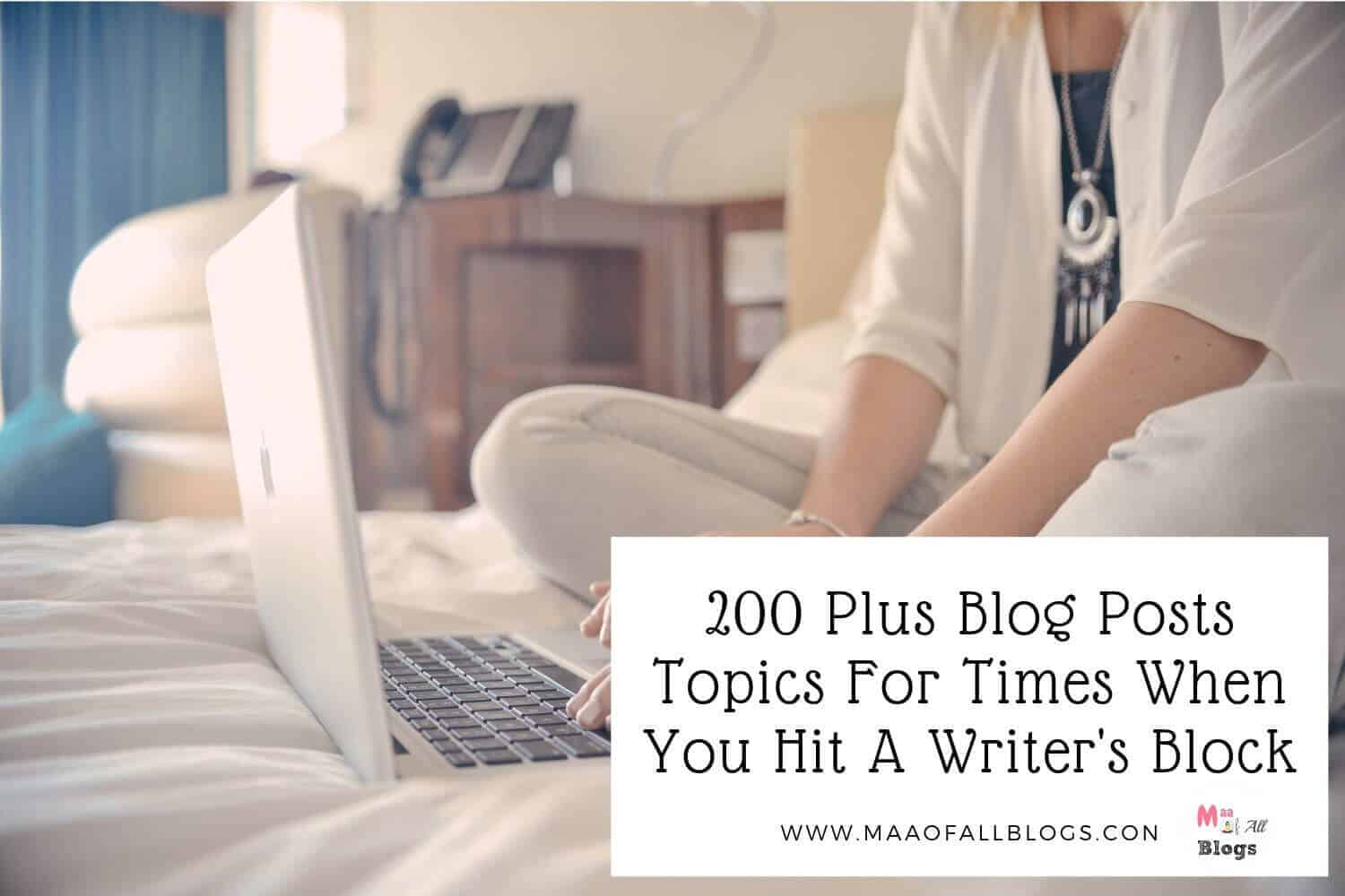 200 Plus Blog Post Topics For Times When You Hit A Writer