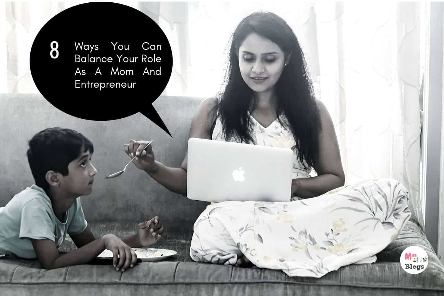 8 Ways You Can Balance Your Role As A Mompreneur