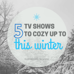 5 TV Shows To Cozy Up To This Winter