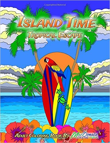 Chill Out With The Adult Coloring Book Island Time Tropical Escape