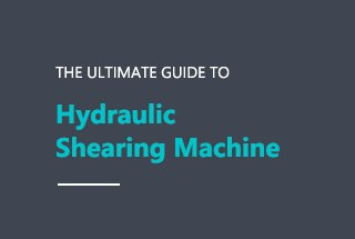 Ultimate Guide to Hydraulic Shearing Machine