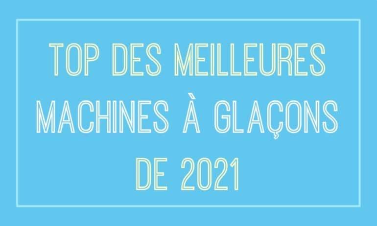 machine a glacon comparatif 2021