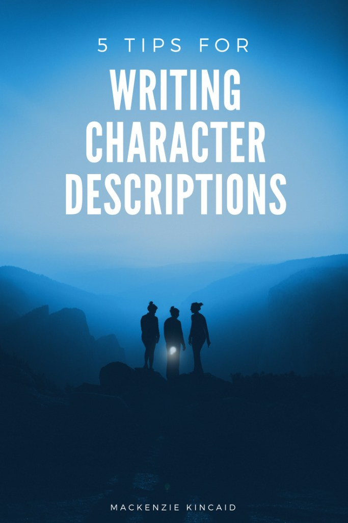5 tips for writing character descriptions - Mackenzie Kincaid