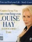 Guarisci la Tua Vita ! Il Tuo Coaching Con Louise Hay - 2 CD Audio