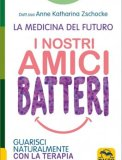 I Nostri Amici Batteri - La Medicina del Futuro