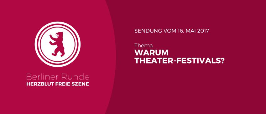Berliner Runde - Herzblut Freie Szene im Mai über Theater-Festivals