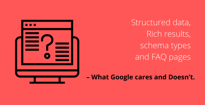 Structured data, Rich results, schema types and FAQ pages – What Google cares and Doesn't.