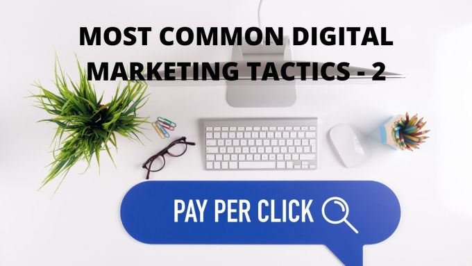 MOST COMMON DIGITAL MARKETING TACTICS - PPC
