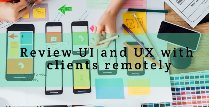 Review UI and UX with clients remotely