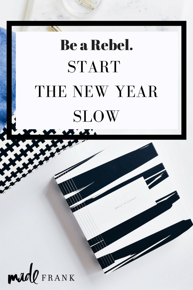 It's a New Year and I'm just moving slow. A little waiting and heart preparation is the process for me before setting goals, picking a word of the year, organizing, or making plans.