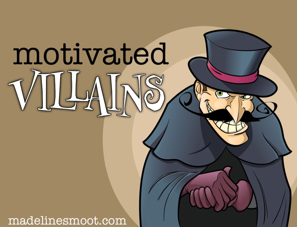 Motivated Villains