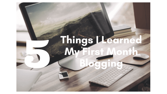 What I've Learned My First Month Blogging