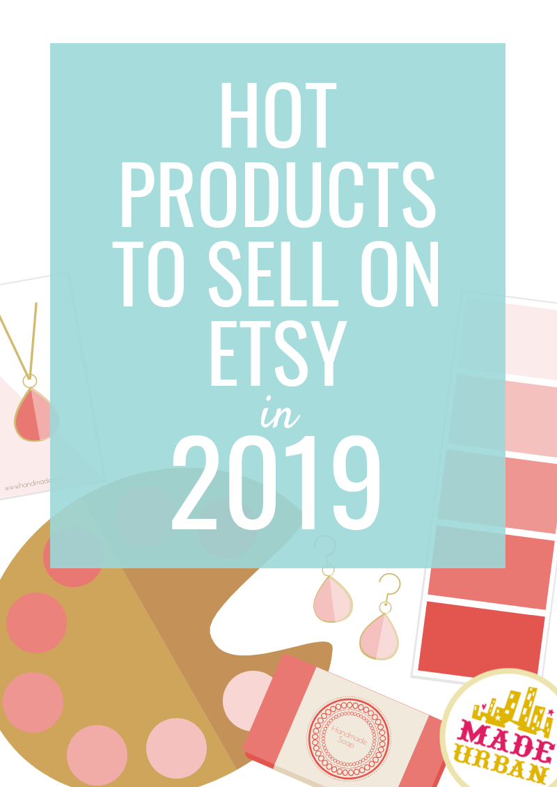 Hot Items to Sell on Etsy in 2019