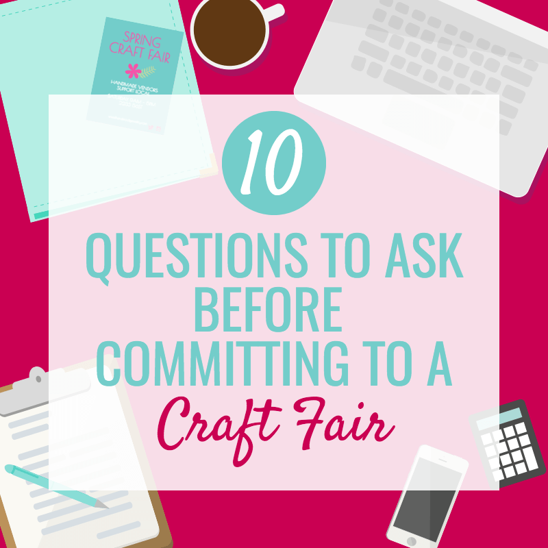 10 Questions to Ask Before Committing to a Craft Show
