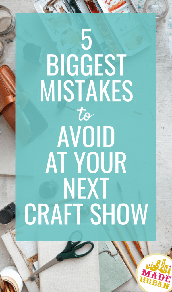 5 Biggest Mistakes to Avoid at your Next Craft Show