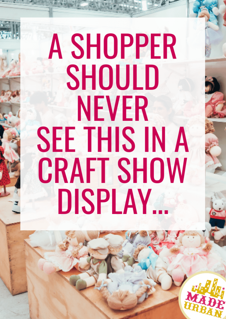 A Shopper should Never see this in a Craft Show Display