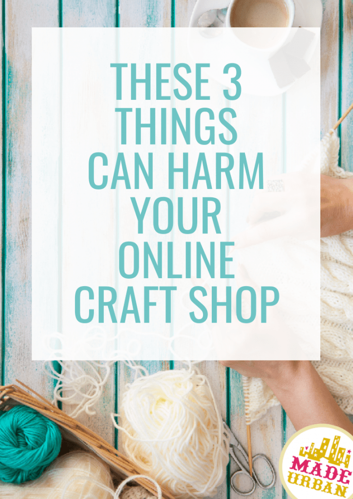 These 3 things can Harm your Online Craft Shop