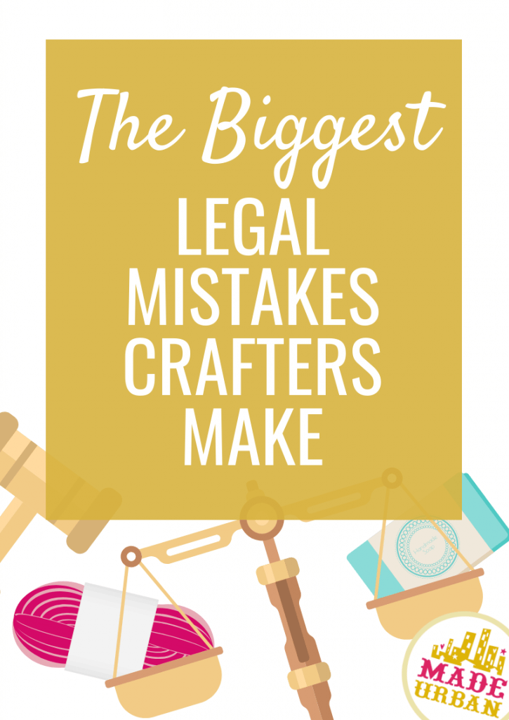 The Biggest Legal Mistakes Crafters Make